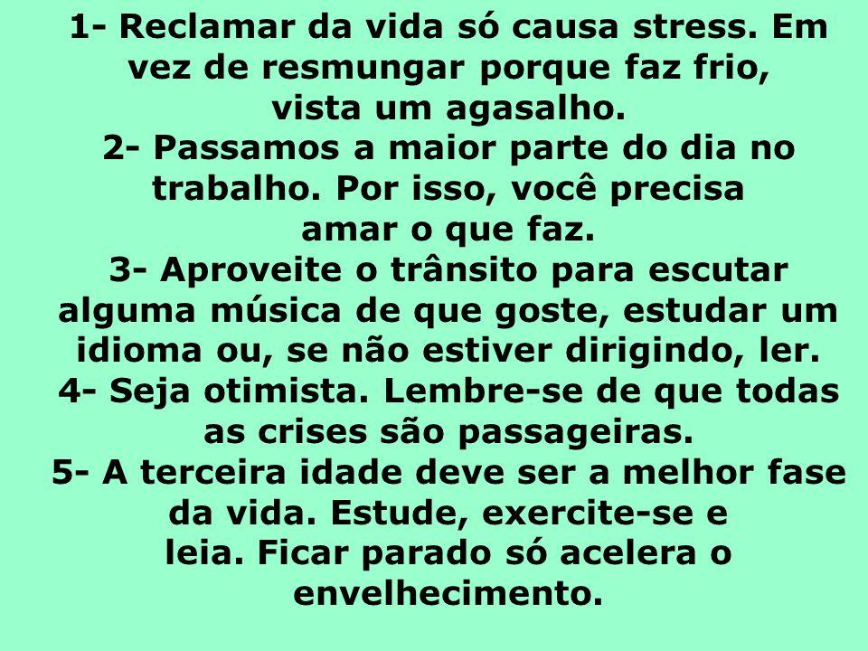 1- Reclamar da vida só causa stress