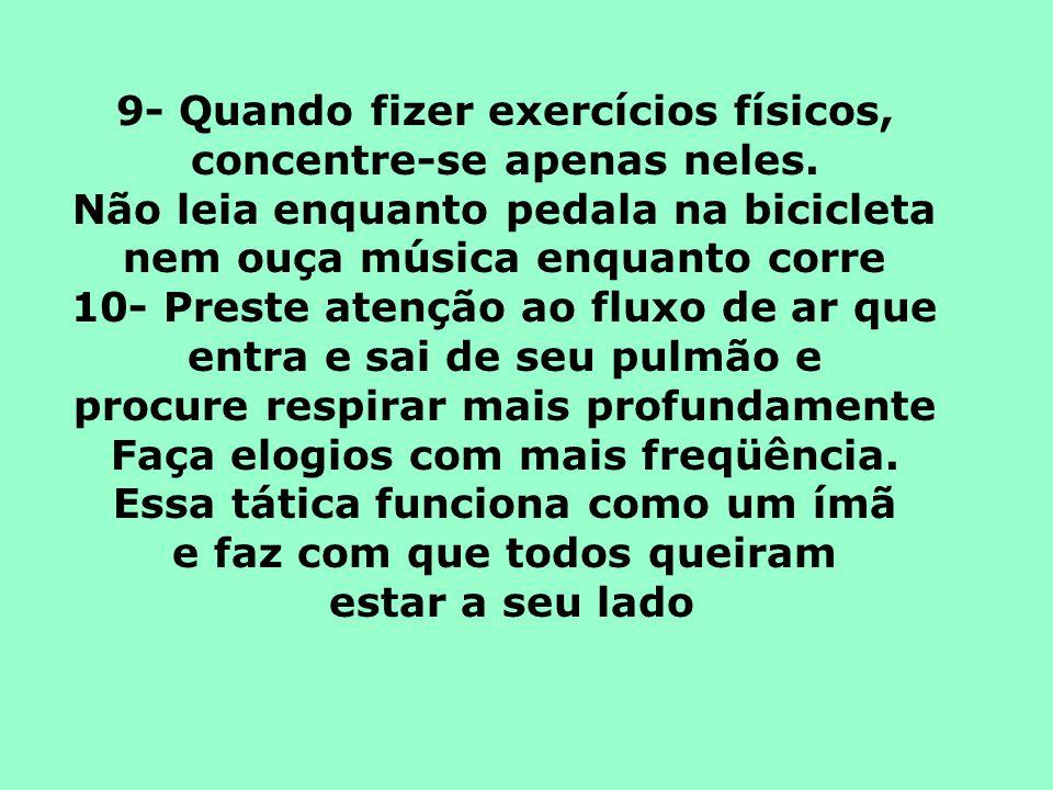 9- Quando fizer exercícios físicos, concentre-se apenas neles.