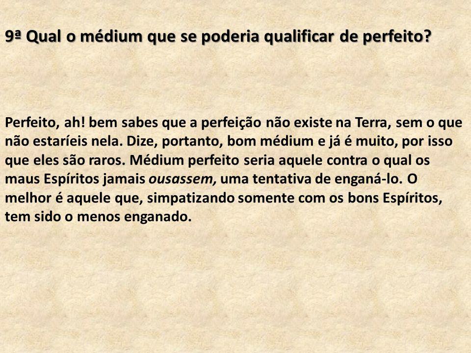 9ª Qual o médium que se poderia qualificar de perfeito