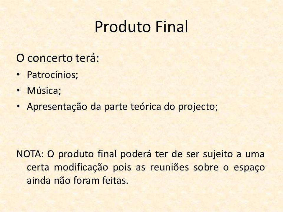 Produto Final O concerto terá: Patrocínios; Música;