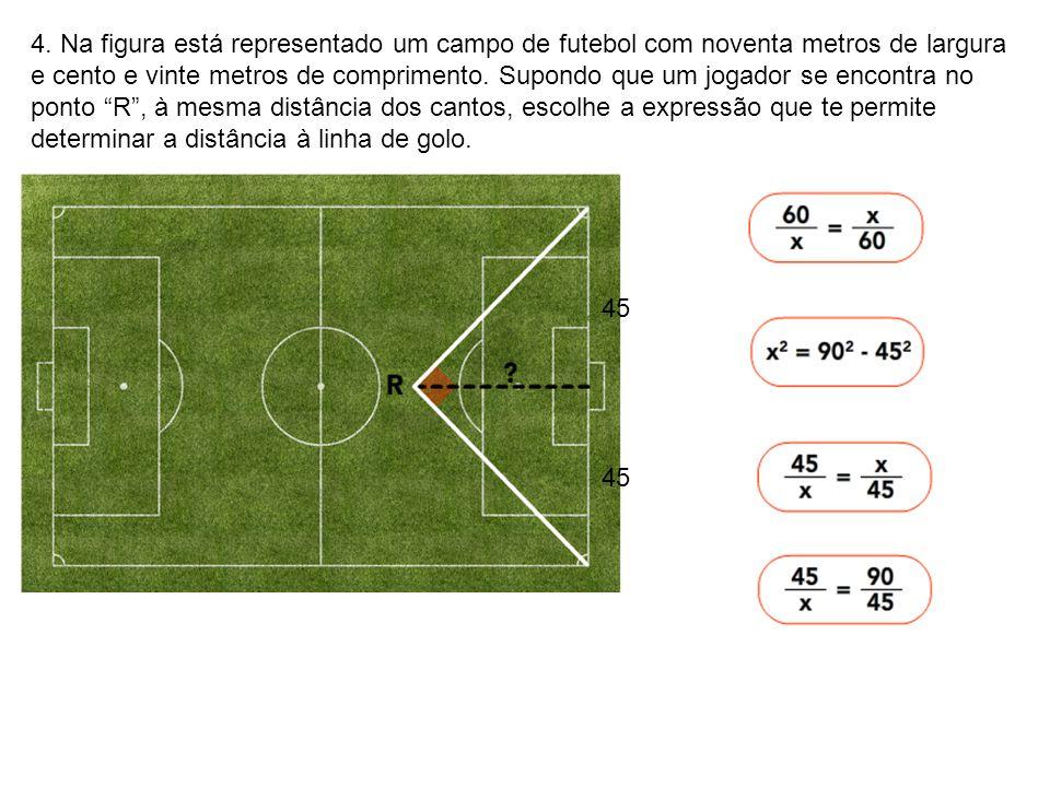 4. Na figura está representado um campo de futebol com noventa metros de largura e cento e vinte metros de comprimento. Supondo que um jogador se encontra no ponto R , à mesma distância dos cantos, escolhe a expressão que te permite determinar a distância à linha de golo.