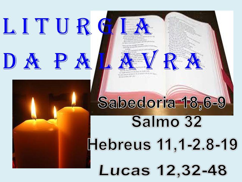l i t u r g i a D a P a l a v r a Lucas 12,32-48 Sabedoria 18,6-9