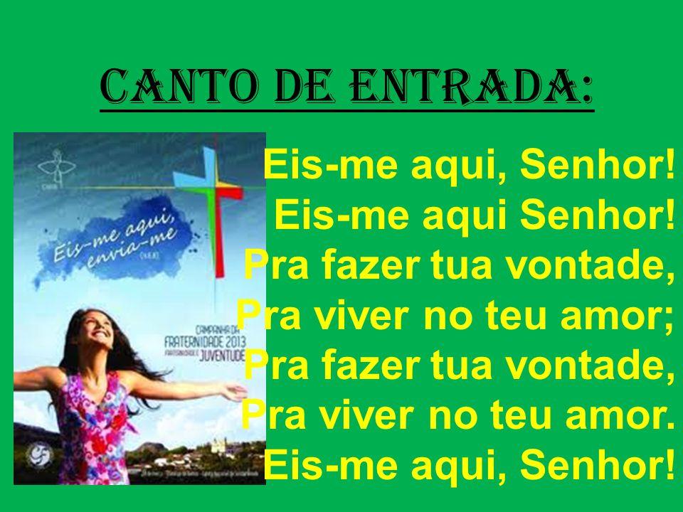 CANTO DE ENTRADA: Eis-me aqui, Senhor! Eis-me aqui Senhor!
