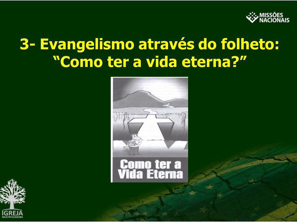 3- Evangelismo através do folheto: Como ter a vida eterna