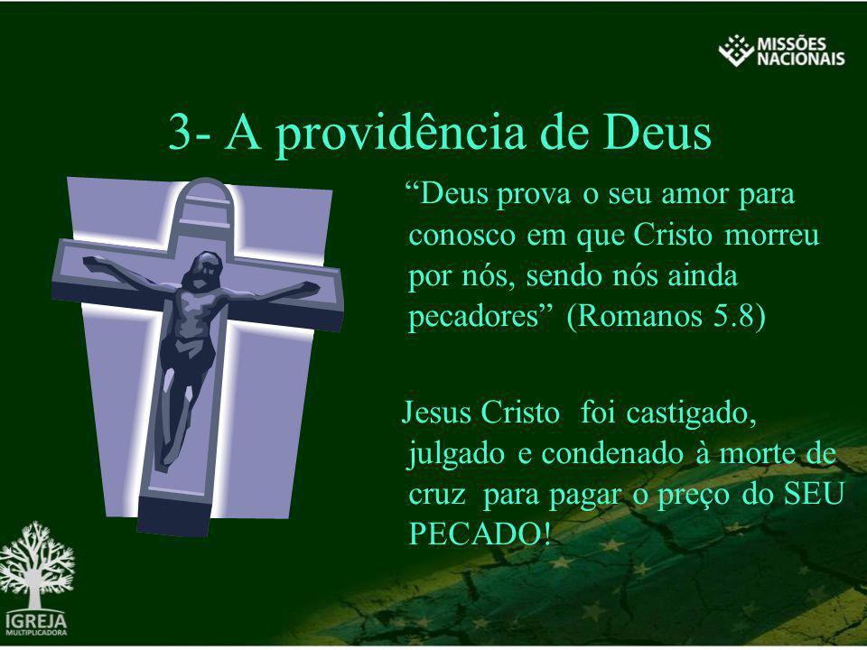 3- A providência de Deus Deus prova o seu amor para conosco em que Cristo morreu por nós, sendo nós ainda pecadores (Romanos 5.8)