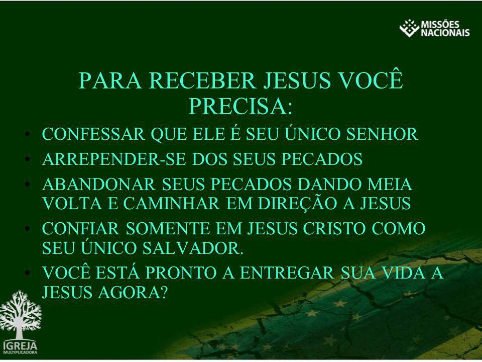 PARA RECEBER JESUS VOCÊ PRECISA: