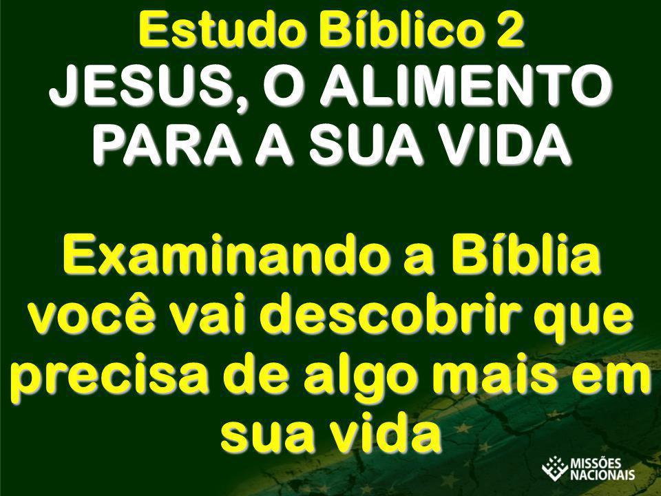 JESUS, O ALIMENTO PARA A SUA VIDA