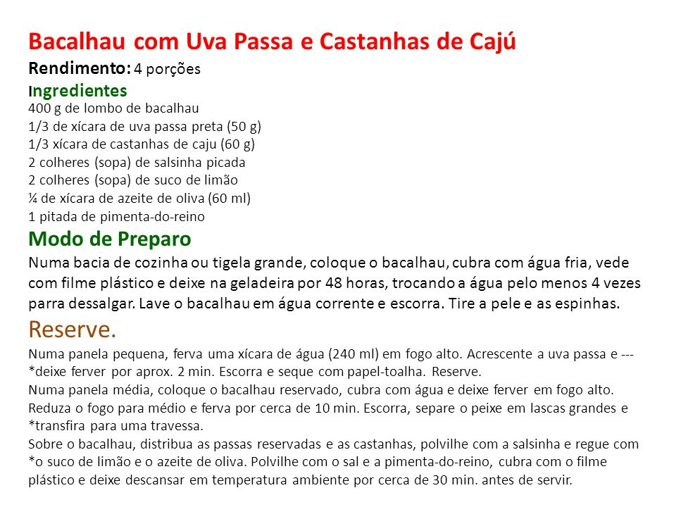 Bacalhau com Uva Passa e Castanhas de Cajú Rendimento: 4 porções Ingredientes