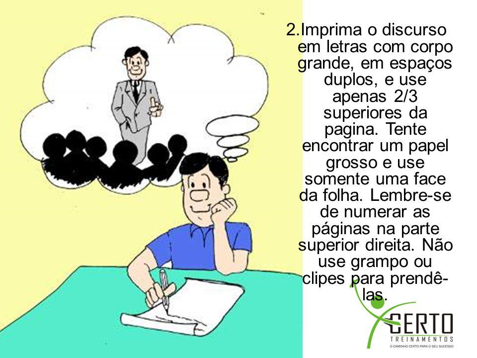 2.Imprima o discurso em letras com corpo grande, em espaços duplos, e use apenas 2/3 superiores da pagina.
