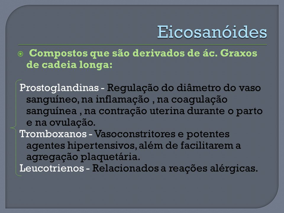 Eicosanóides Compostos que são derivados de ác. Graxos de cadeia longa: