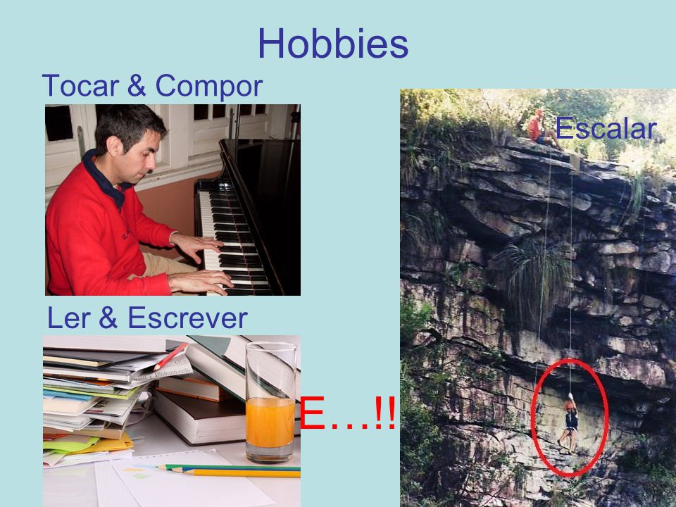 Hobbies Tocar & Compor Escalar Ler & Escrever E…!!