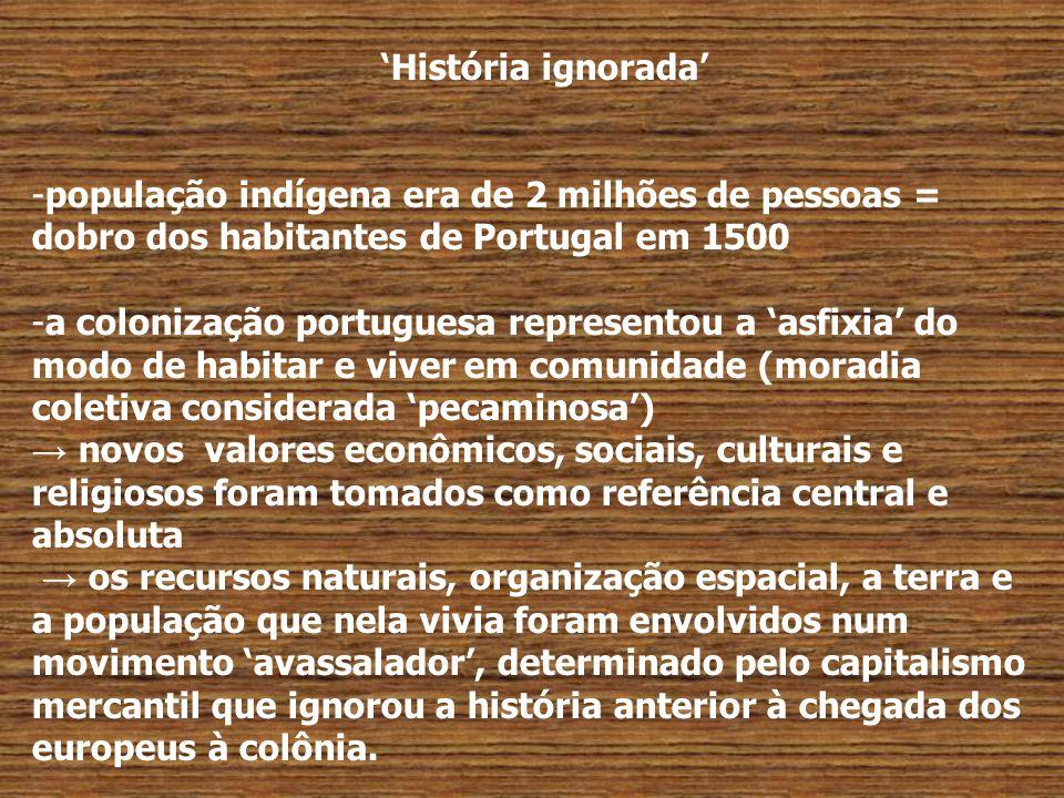 'História ignorada' população indígena era de 2 milhões de pessoas = dobro dos habitantes de Portugal em 1500.