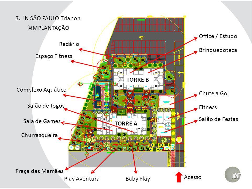 3. IN SÃO PAULO Trianon IMPLANTAÇÃO. Office / Estudo. Redário. Brinquedoteca. Espaço Fitness. TORRE B.