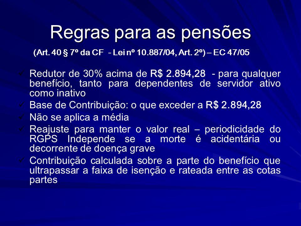 Regras para as pensões (Art. 40 § 7º da CF - Lei nº 10.887/04, Art. 2º) – EC 47/05.
