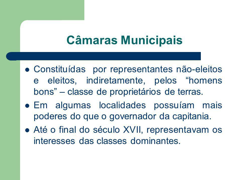 Câmaras Municipais Constituídas por representantes não-eleitos e eleitos, indiretamente, pelos homens bons – classe de proprietários de terras.
