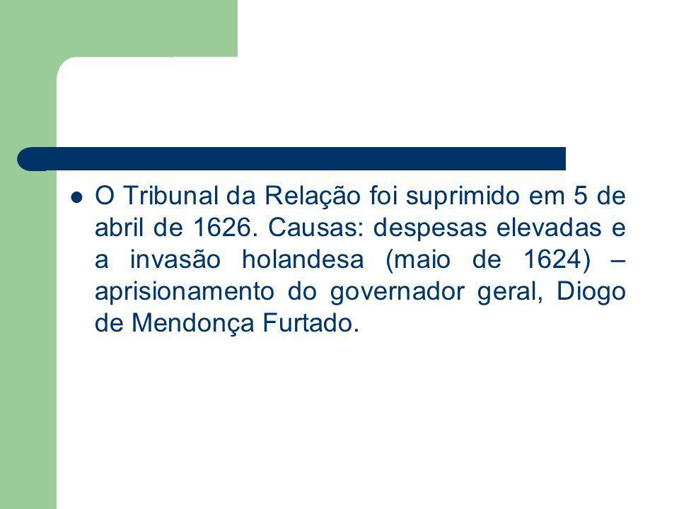 O Tribunal da Relação foi suprimido em 5 de abril de 1626