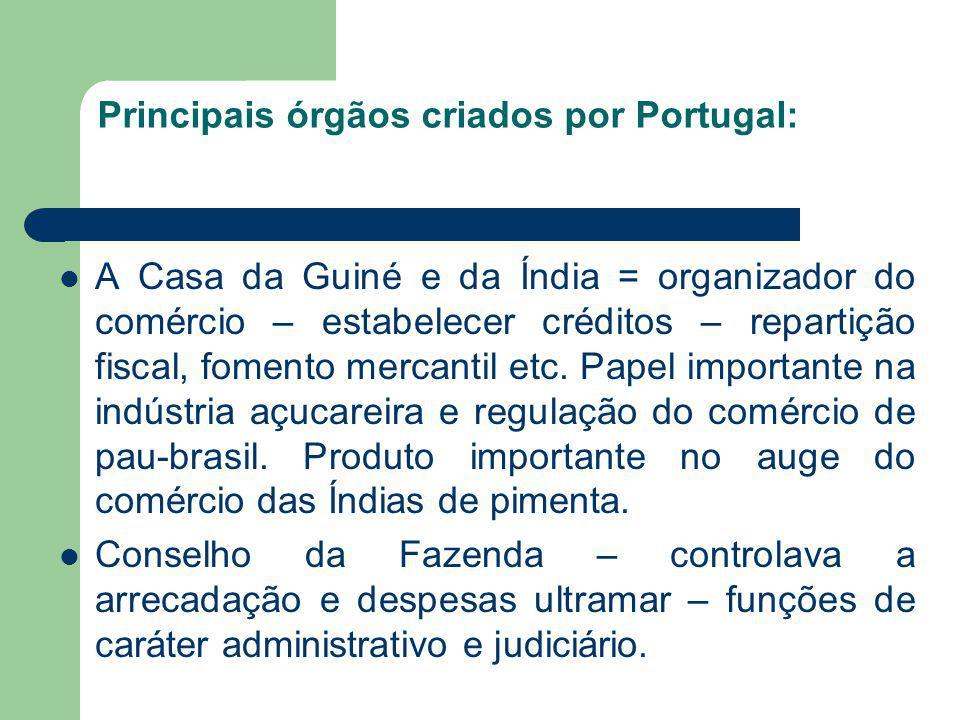 Principais órgãos criados por Portugal: