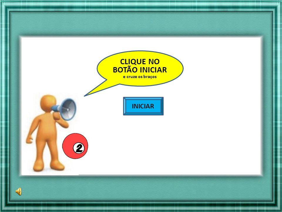 CLIQUE NO BOTÃO INICIAR