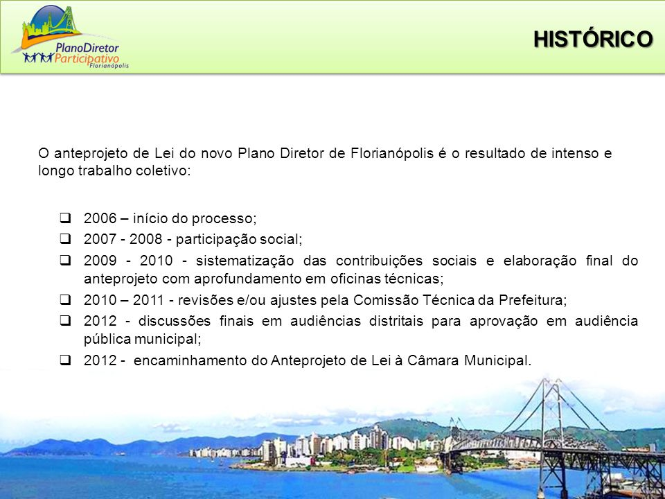 HISTÓRICO O anteprojeto de Lei do novo Plano Diretor de Florianópolis é o resultado de intenso e longo trabalho coletivo:
