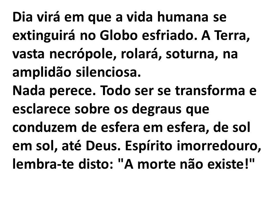 Dia virá em que a vida humana se extinguirá no Globo esfriado