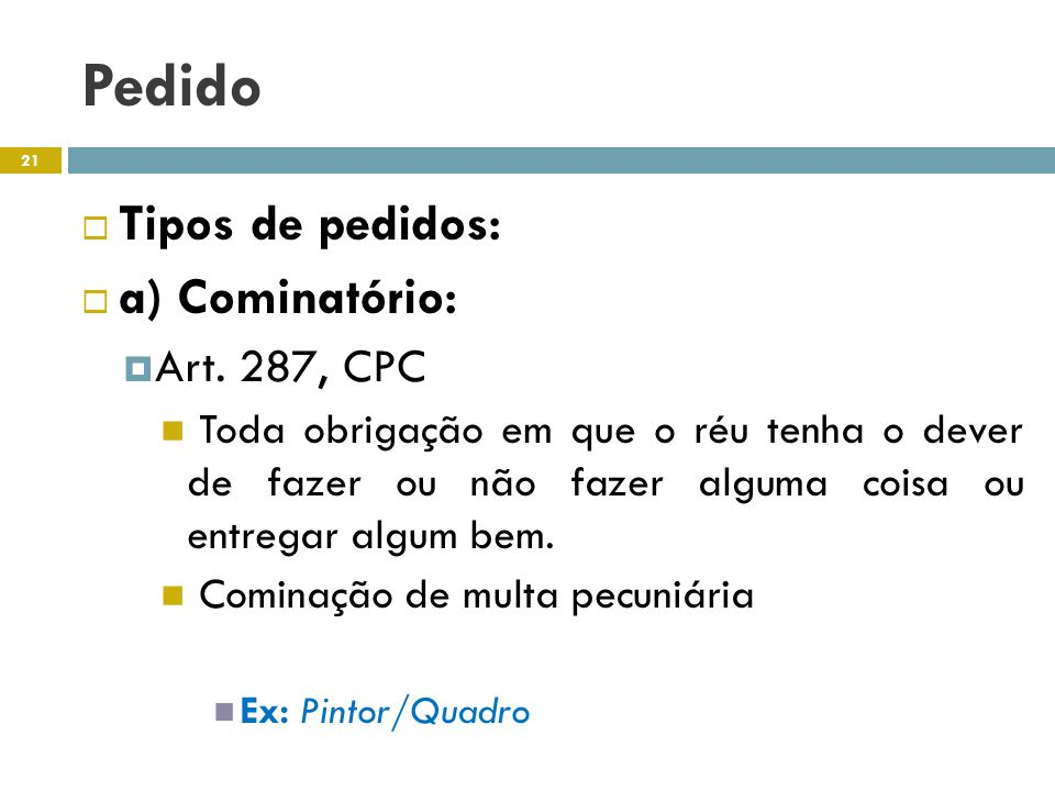 Pedido Tipos de pedidos: a) Cominatório: Art. 287, CPC