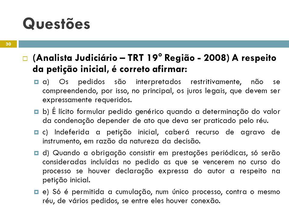 Questões (Analista Judiciário – TRT 19° Região - 2008) A respeito da petição inicial, é correto afirmar: