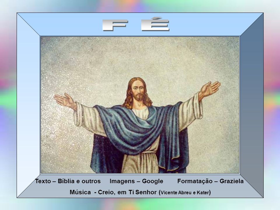 FÉ Texto – Bíblia e outros Imagens – Google Formatação – Graziela