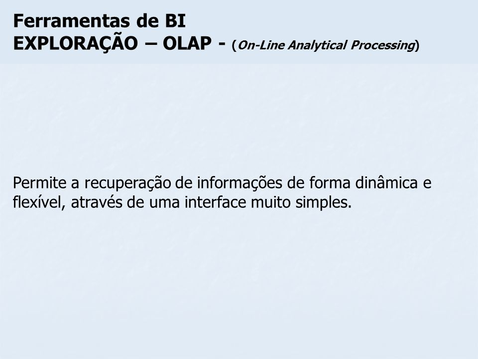EXPLORAÇÃO – OLAP - (On-Line Analytical Processing)