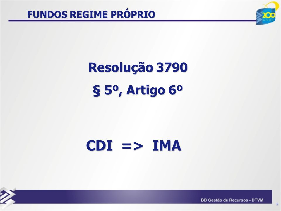 FUNDOS REGIME PRÓPRIO Resolução 3790 § 5º, Artigo 6º CDI => IMA