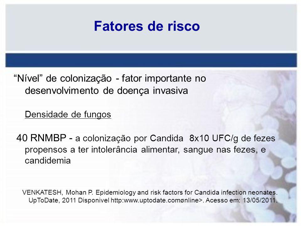 Fatores de risco Nível de colonização - fator importante no desenvolvimento de doença invasiva. Densidade de fungos.