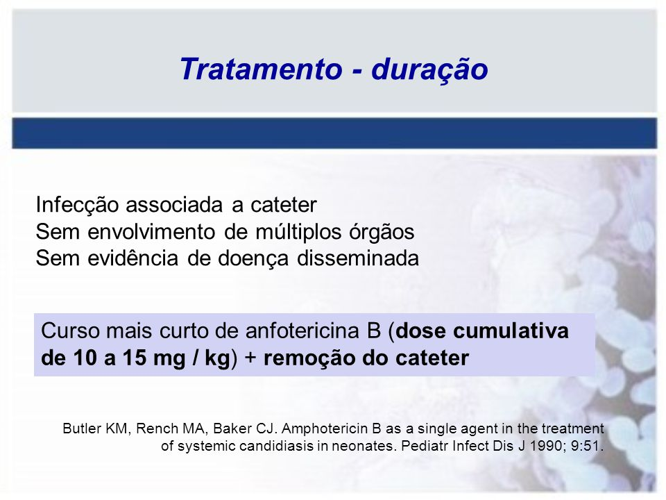 Tratamento - duração Infecção associada a cateter