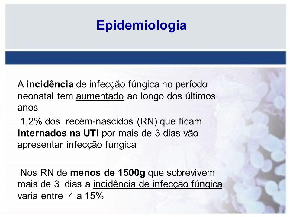 Epidemiologia A incidência de infecção fúngica no período neonatal tem aumentado ao longo dos últimos anos.