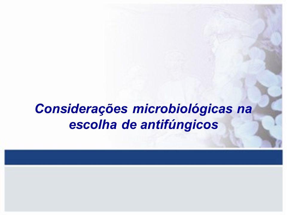 Considerações microbiológicas na escolha de antifúngicos