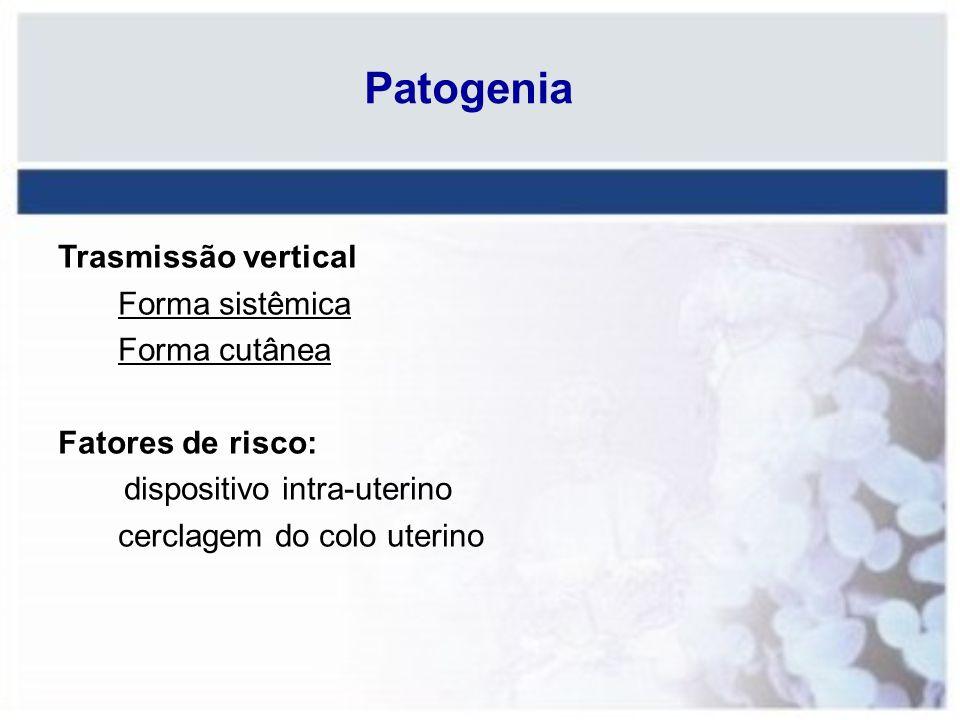 Patogenia Trasmissão vertical Forma sistêmica Forma cutânea