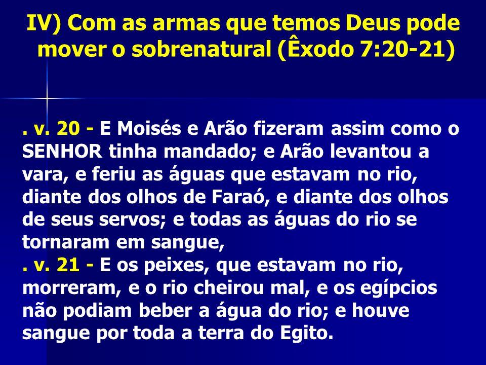 IV) Com as armas que temos Deus pode