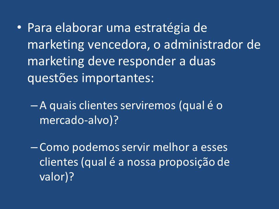 Para elaborar uma estratégia de marketing vencedora, o administrador de marketing deve responder a duas questões importantes: