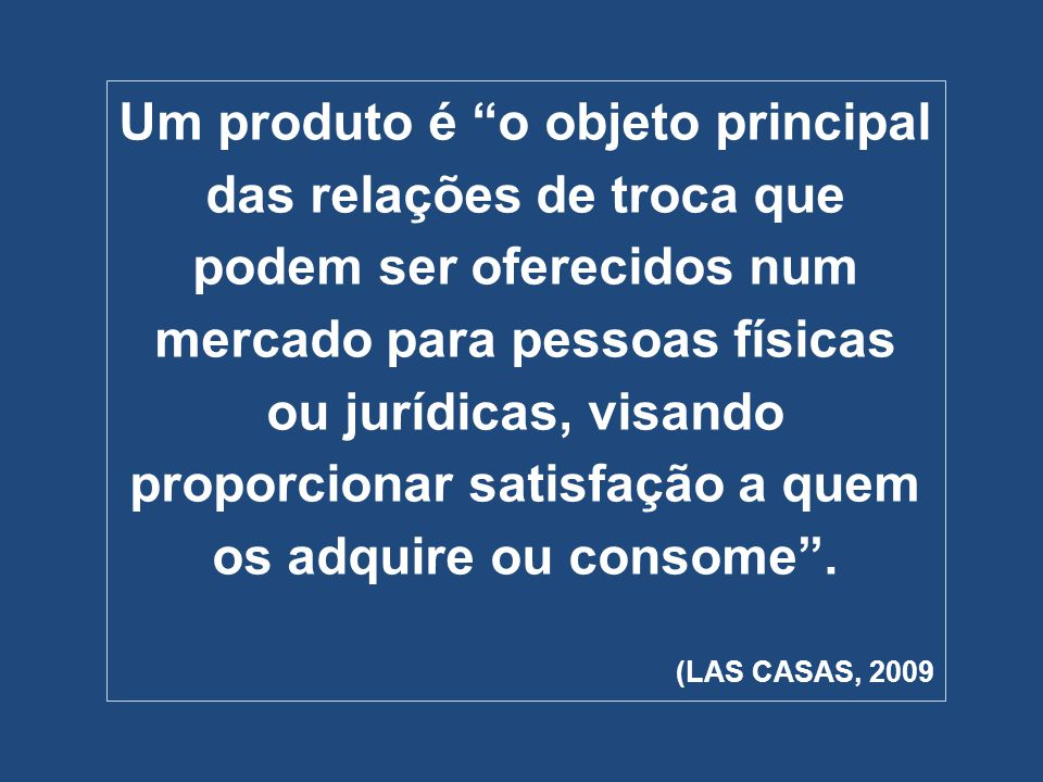 Um produto é o objeto principal das relações de troca que podem ser oferecidos num mercado para pessoas físicas ou jurídicas, visando proporcionar satisfação a quem os adquire ou consome .