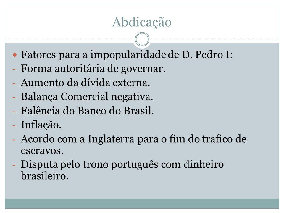 Abdicação Fatores para a impopularidade de D. Pedro I: