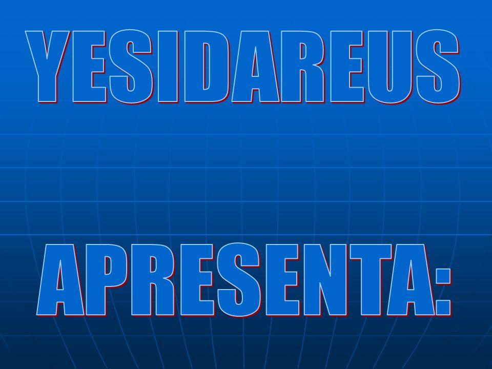 YESIDAREUS APRESENTA: