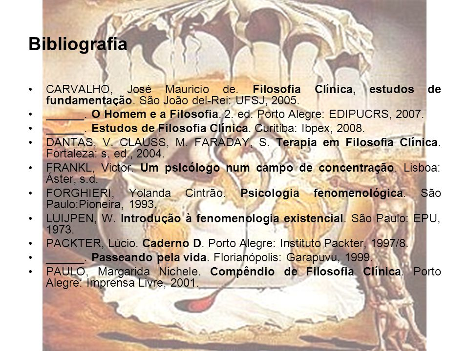 Bibliografia CARVALHO, José Mauricio de. Filosofia Clínica, estudos de fundamentação. São João del-Rei: UFSJ, 2005.