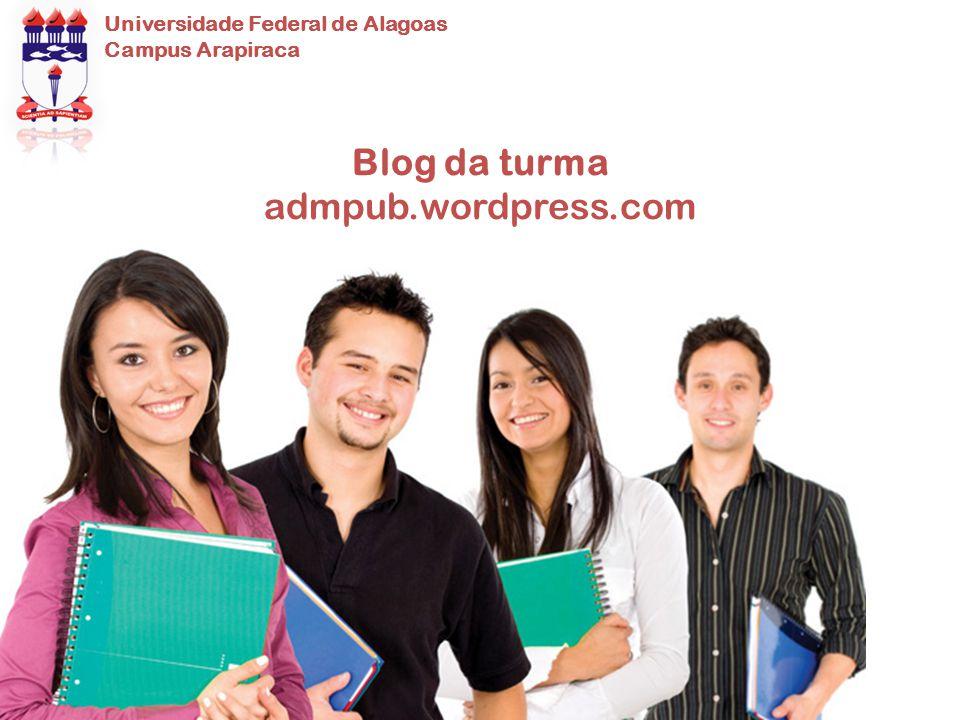 Blog da turma admpub.wordpress.com Universidade Federal de Alagoas