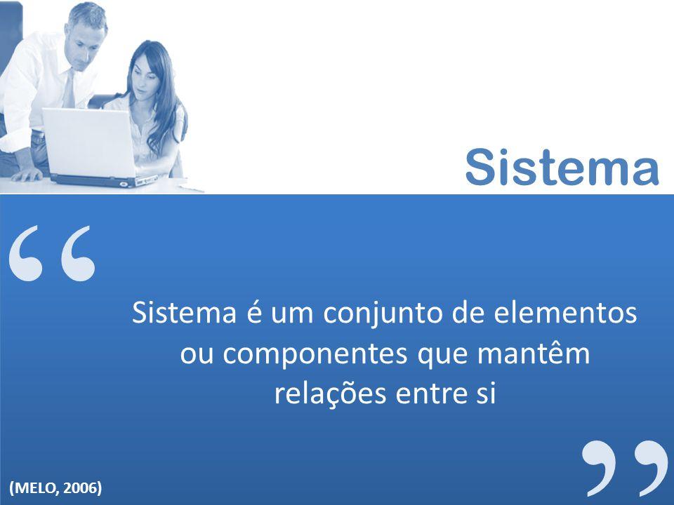 Sistema Sistema é um conjunto de elementos ou componentes que mantêm relações entre si.
