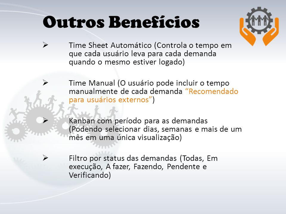 Outros Benefícios Time Sheet Automático (Controla o tempo em que cada usuário leva para cada demanda quando o mesmo estiver logado)