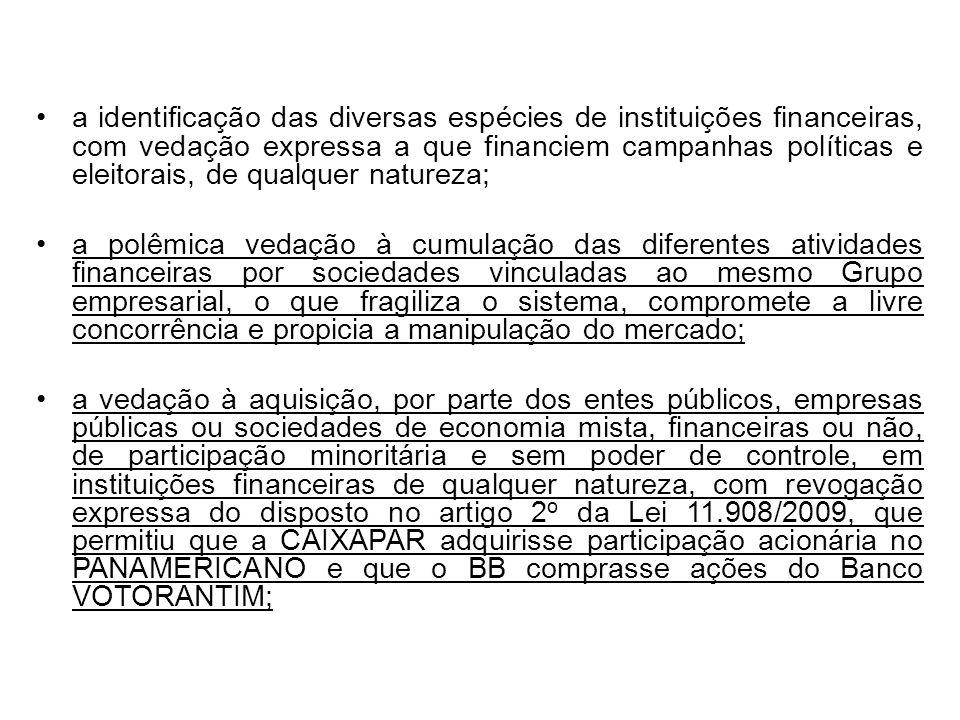 a identificação das diversas espécies de instituições financeiras, com vedação expressa a que financiem campanhas políticas e eleitorais, de qualquer natureza;