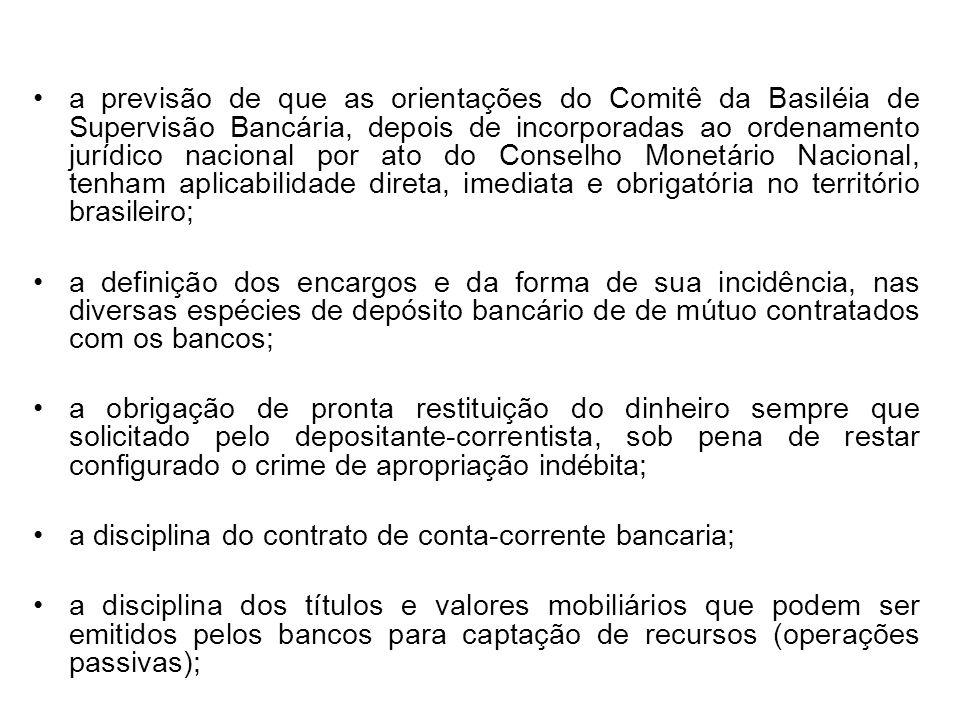 a previsão de que as orientações do Comitê da Basiléia de Supervisão Bancária, depois de incorporadas ao ordenamento jurídico nacional por ato do Conselho Monetário Nacional, tenham aplicabilidade direta, imediata e obrigatória no território brasileiro;