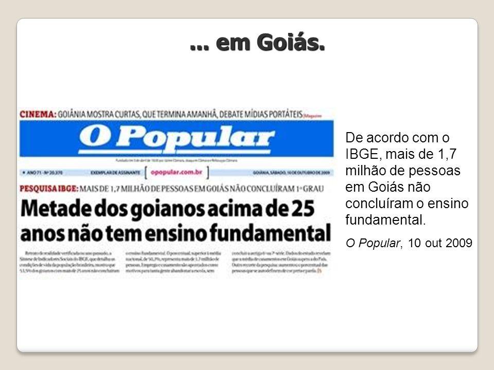 ... em Goiás. De acordo com o IBGE, mais de 1,7 milhão de pessoas em Goiás não concluíram o ensino fundamental.