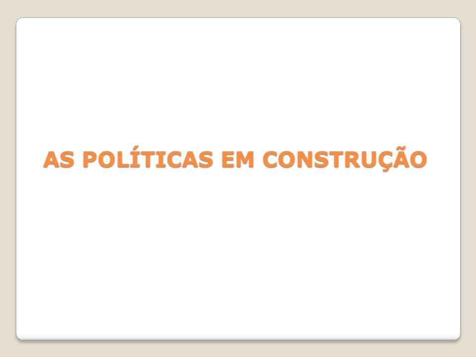 AS POLÍTICAS EM CONSTRUÇÃO