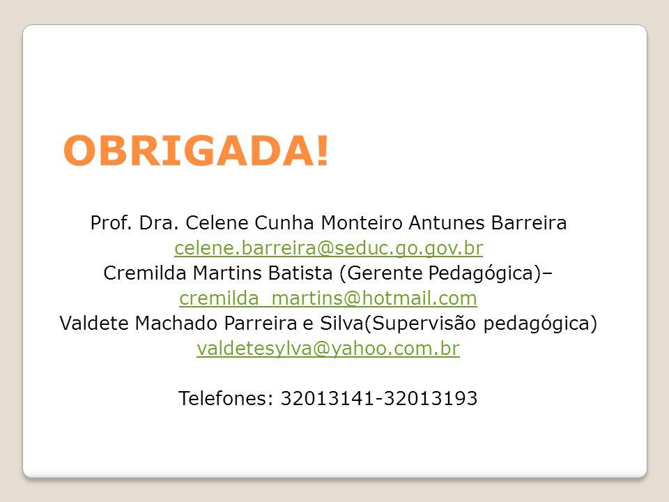 OBRIGADA! Prof. Dra. Celene Cunha Monteiro Antunes Barreira