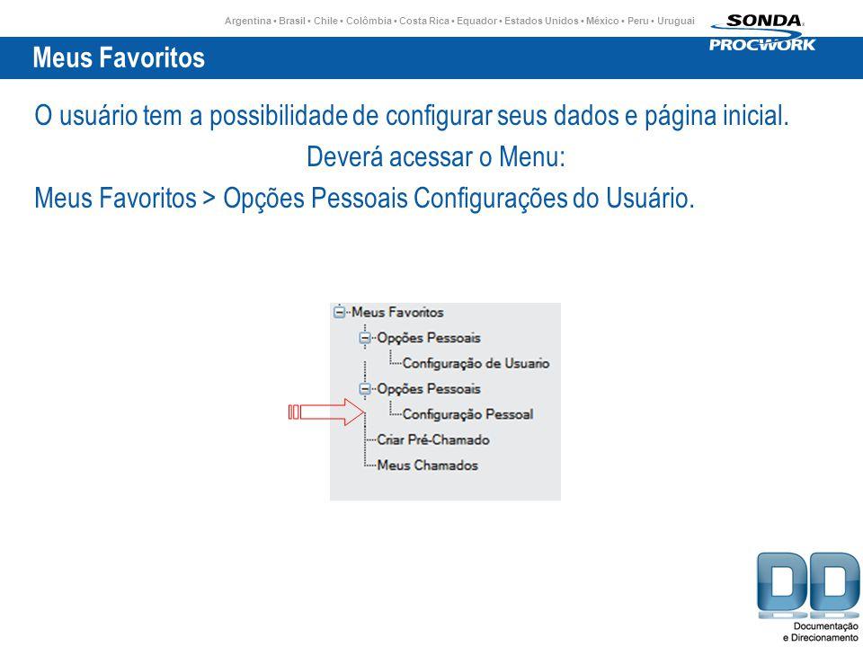 Meus Favoritos O usuário tem a possibilidade de configurar seus dados e página inicial. Deverá acessar o Menu: