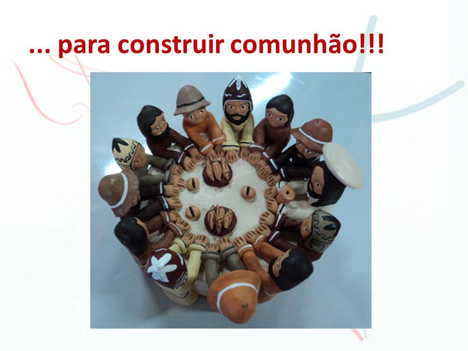 ... para construir comunhão!!!